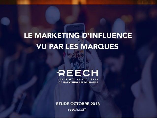 VU PAR LES MARQUES LE MARKETING D'INFLUENCE ETUDE OCTOBRE 2018 reech.com
