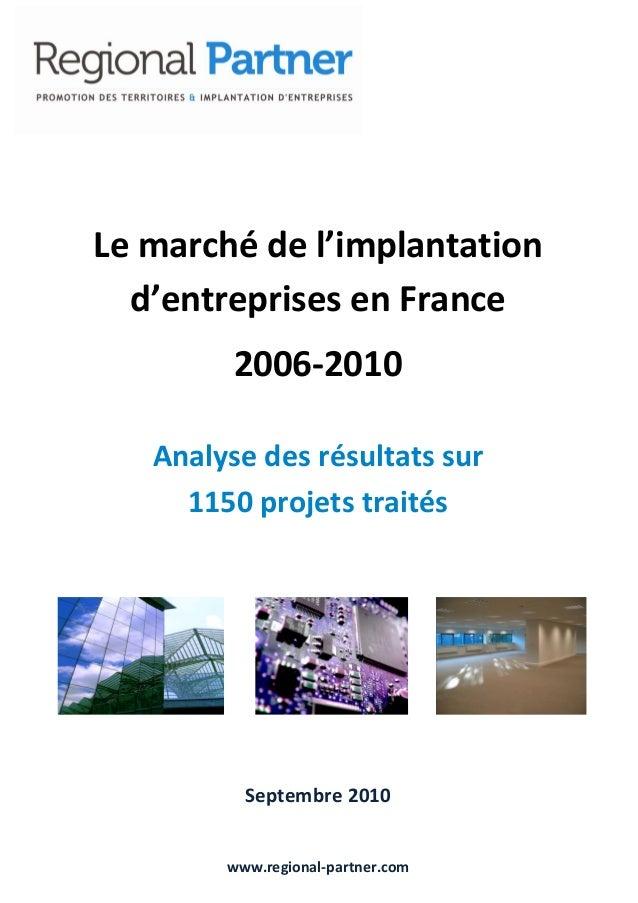 Le marché de l'implantation d'entreprises en France 2006-2010 Analyse des résultats sur 1150 projets traités  Septembre 20...