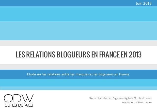 LES RELATIONS BLOGUEURS EN FRANCE EN 2013Etude sur les relations entre les marques et les blogueurs en FranceJuin 2013Etud...
