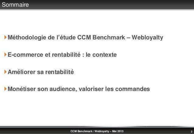 © Benchmark Group 2010 2CCM Benchmark / Webloyalty – Mai 2013SommaireMéthodologie de l'étude CCM Benchmark – WebloyaltyE...