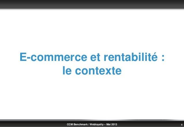 © Benchmark Group 2010 4CCM Benchmark / Webloyalty – Mai 2013E-commerce et rentabilité :le contexte