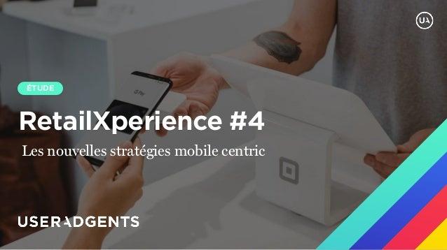RetailXperience #4 ÉTUDE @claybanks Unsplash Les nouvelles stratégies mobile centric