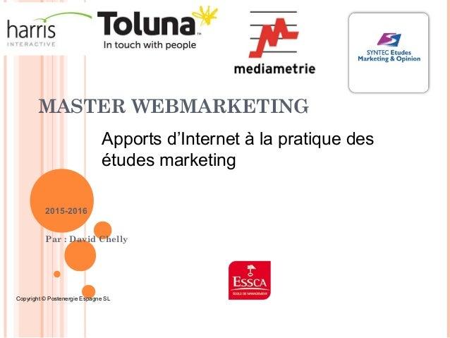 1 MASTER WEBMARKETING 2015-2016 Par : David Chelly Apports d'Internet à la pratique des études marketing Copyright © Poste...