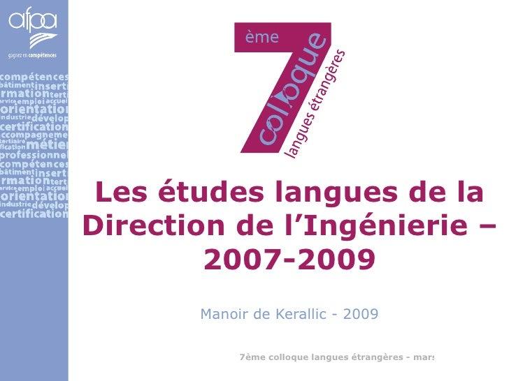 Les études langues de la Direction de l'Ingénierie – 2007-2009 Manoir de Kerallic - 2009
