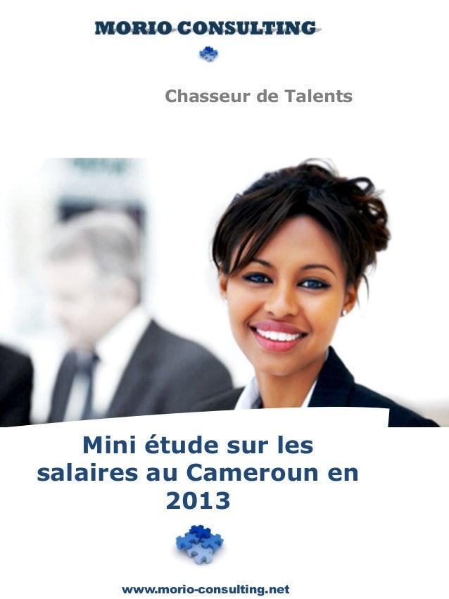 Chasseur de Talents  Mini étude sur les  salaires au Cameroun en  2013  www.morio-consulting.net
