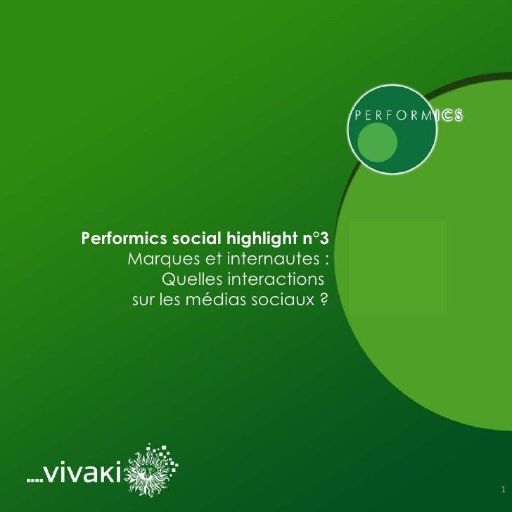 Performics social highlight  Marques et internautes :        Quelles interactions   sur les médias sociaux ?              ...