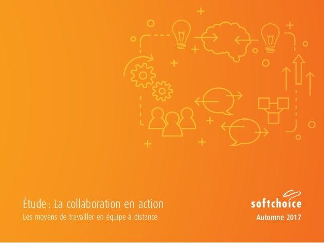 Les moyens de travailler en équipe à distance Automne 2017 Étude: La collaboration en action