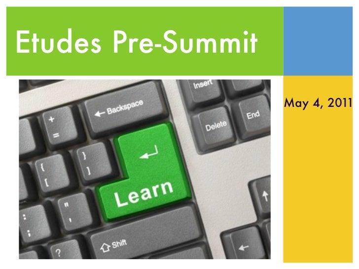 Etudes Pre-Summit                    May 4, 2011