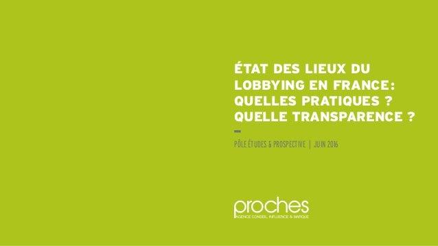 ÉTAT DES LIEUX DU LOBBYING EN FRANCE: QUELLES PRATIQUES ? QUELLE TRANSPARENCE ? PÔLE ÉTUDES & PROSPECTIVE | JUIN 2016