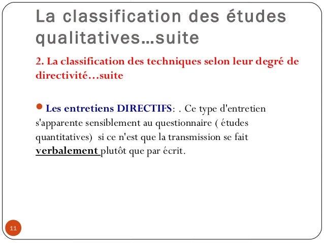La classification des étudesqualitatives…suite2. La classification des techniques selon leur degré dedirectivité…suiteLe...