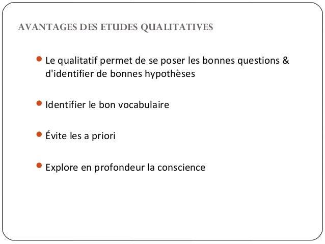 AVANTAGES DES ETUDES QUALITATIVES15Le qualitatif permet de se poser les bonnes questions &didentifier de bonnes hypothèse...
