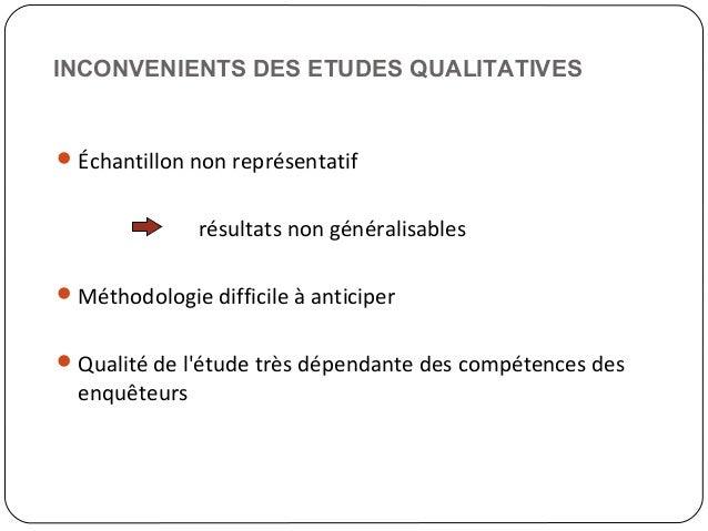 INCONVENIENTS DES ETUDES QUALITATIVES16Échantillon non représentatifrésultats non généralisablesMéthodologie difficile à...
