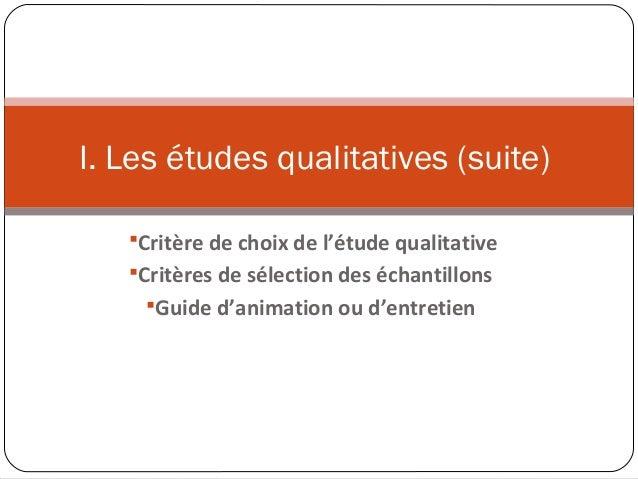 Critère de choix de l'étude qualitativeCritères de sélection des échantillonsGuide d'animation ou d'entretienI. Les étu...