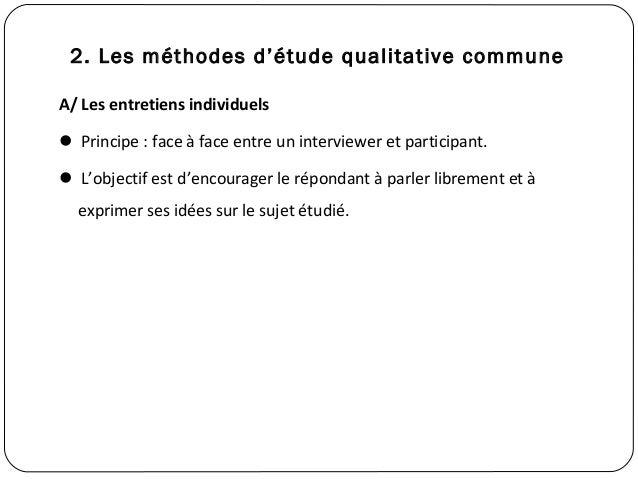 2. Les méthodes d'étude qualitative commune18A/ Les entretiens individuels Principe : face à face entre un interviewer et...