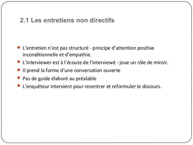 2.1 Les entretiens non directifs19 L'entretien n'est pas structuré - principe d'attention positiveinconditionnelle et d'e...