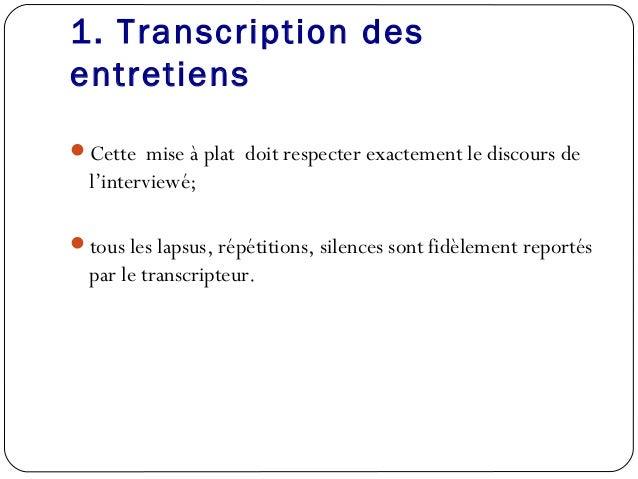 1. Transcription desentretiensCette mise à plat doit respecter exactement le discours del'interviewé;tous les lapsus, ré...