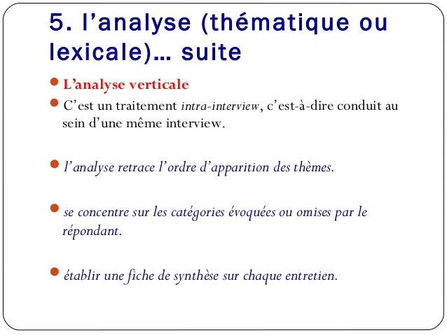 5. l'analyse (thématique oulexicale)… suiteL'analyse verticaleC'est un traitement intra-interview, c'est-à-dire conduit ...