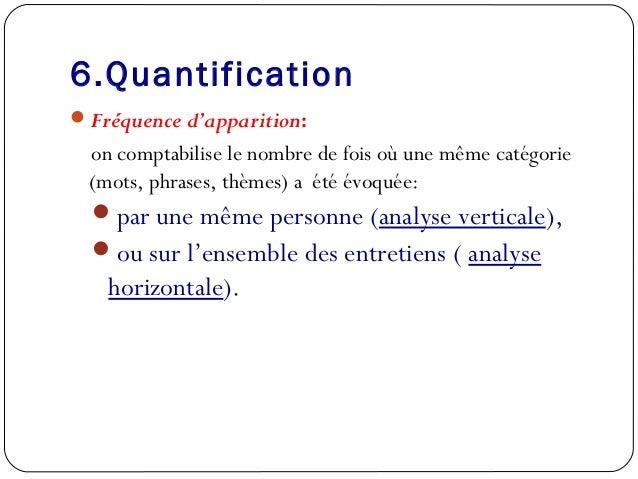 6.QuantificationFréquence d'apparition:on comptabilise le nombre de fois où une même catégorie(mots, phrases, thèmes) a é...