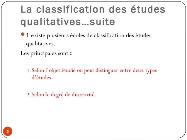 La classification des étudesqualitatives…suiteIl existe plusieurs écoles de classification des étudesqualitatives.Les pri...