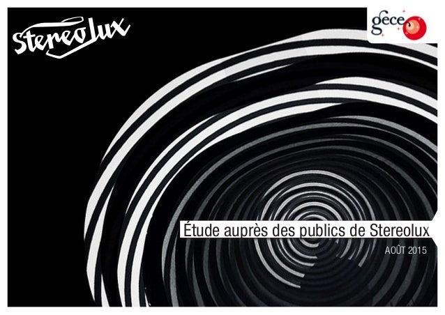 ÉTUDE Étude auprès des publics de Stereolux. AOÛT 2015