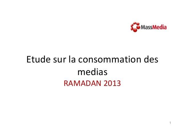 1 Etude sur la consommation des medias RAMADAN 2013