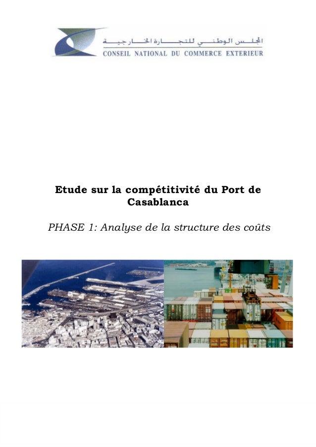Etude sur la compétitivité du Port de Casablanca PHASE 1: Analyse de la structure des coûts Etude de la compétitivité du P...