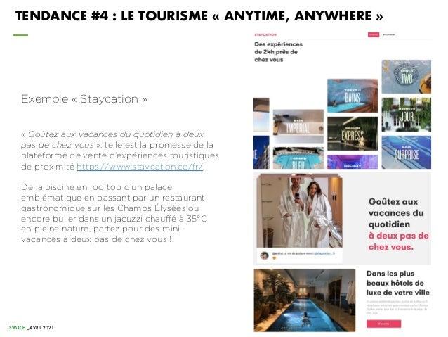 TENDANCE #4 : LE TOURISME « ANYTIME, ANYWHERE » Exemple « Staycation » « Goûtez aux vacances du quotidien à deux pas de ch...