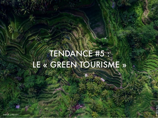 TENDANCE #5 : LE « GREEN TOURISME » SWiTCH _AVRIL 2021 © Omer Rana