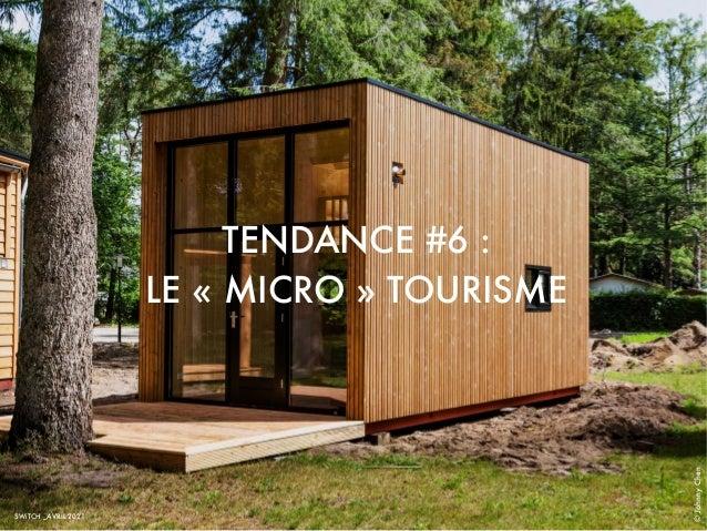 TENDANCE #6 : LE « MICRO » TOURISME © Johnny Chen SWiTCH _AVRIL 2021
