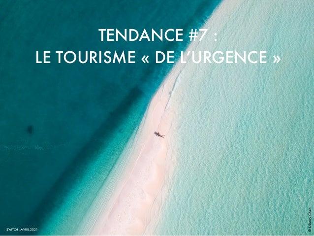 TENDANCE #7 : LE TOURISME « DE L'URGENCE » © Johnny Chen SWiTCH _AVRIL 2021