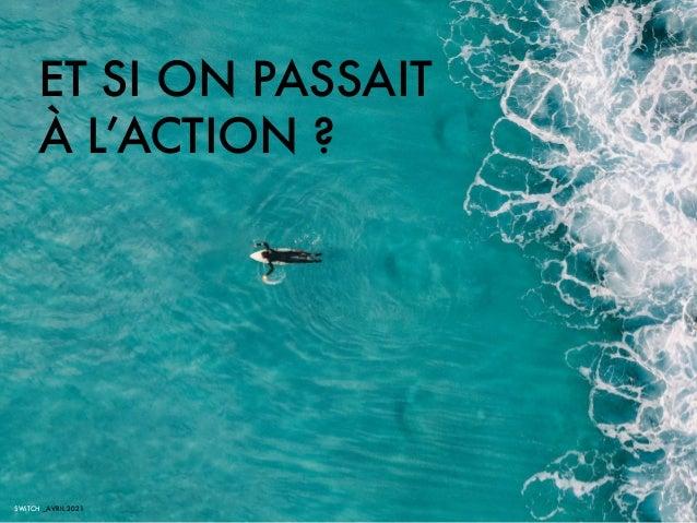 ET SI ON PASSAIT À L'ACTION ? SWiTCH _AVRIL 2021