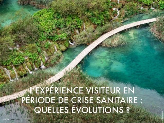 L'EXPÉRIENCE VISITEUR EN PÉRIODE DE CRISE SANITAIRE : QUELLES ÉVOLUTIONS ? SWiTCH _AVRIL 2021 © Nauris Pukis