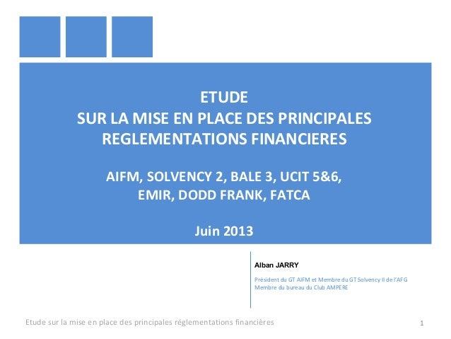 ETUDESUR LA MISE EN PLACE DES PRINCIPALESREGLEMENTATIONS FINANCIERESAIFM, SOLVENCY 2, BALE 3, UCIT 5&6,EMIR, DODD FRANK, F...