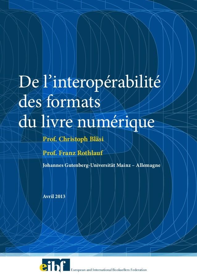 Prof. Christoph BläsiProf. Franz RothlaufJohannes Gutenberg-Universität Mainz – AllemagneAvril 2013De l'interopérabilitéde...