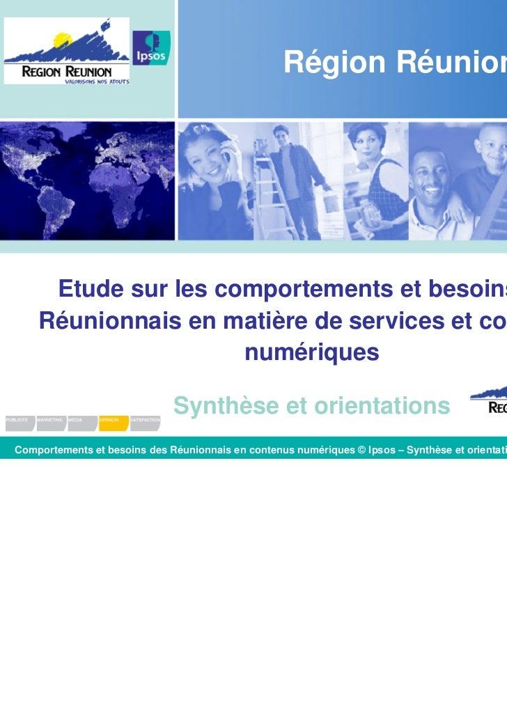Région Réunion     Etude sur les comportements et besoins des    Réunionnais en matière de services et contenus           ...