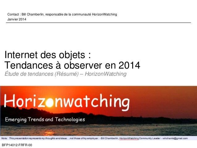 Contact : Bill Chamberlin, responsable de la communauté HorizonWatching  Janvier 2014  Internet des objets :  Tendances à ...