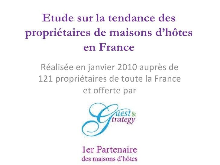 Etude sur la tendance des propriétaires de maisons d'hôtes en France Réalisée en janvier 2010 auprès de 121 propriétaires ...