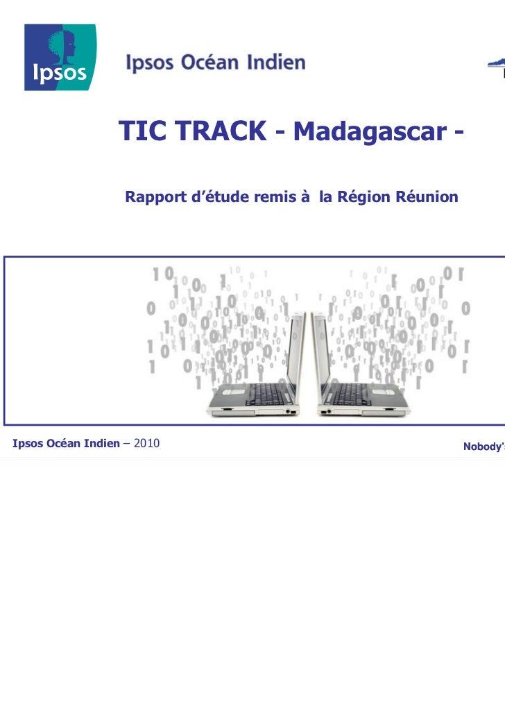 TIC TRACK - Madagascar -                   Rapport d'étude remis à la Région RéunionIpsos Océan Indien – 2010             ...