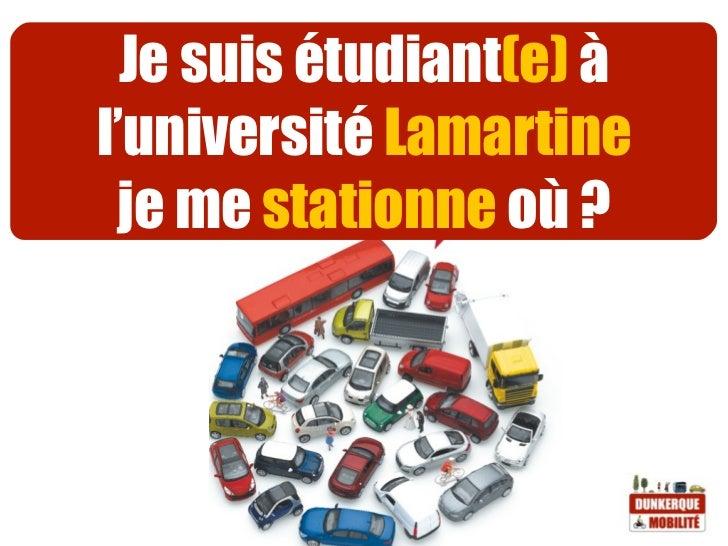 Je suis étudiant(e) àl'université Lamartine je me stationne où ?
