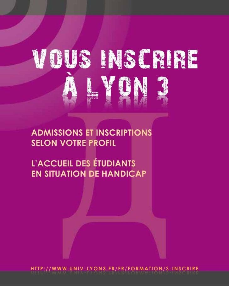 VOUS INSCRIRE  A LYON 3        3 NOYL AADMISSIONS ET INSCRIPTIONSSELON VOTRE PROFILL'ACCUEIL DES ÉTUDIANTSEN SITUATION DE ...