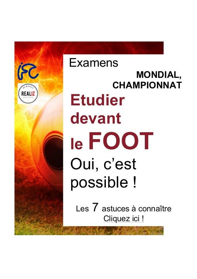 Examens MONDIAL, CHAMPIONNAT Etudier devant le FOOT Oui, c'est possible ! Les 7 astuces à connaître Cliquez ici !