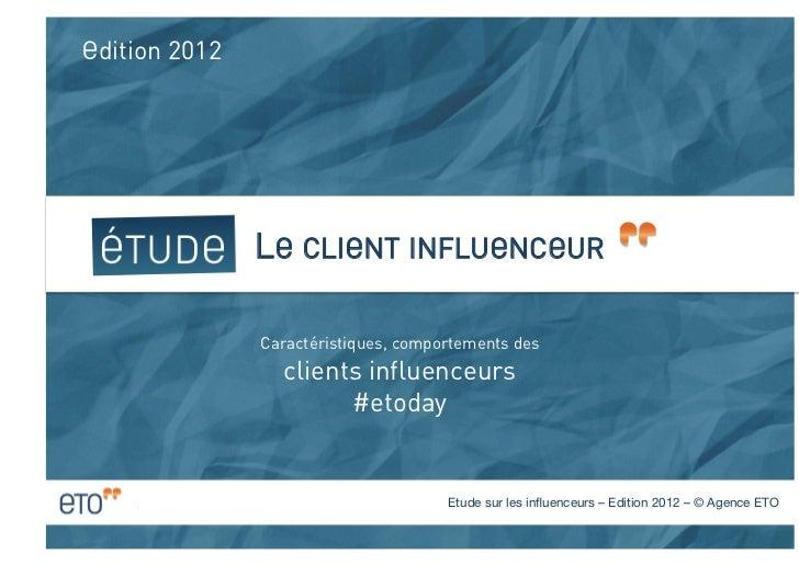 Edition 2012                LE CLIENT INFLUENCEUR                 Caractéristiques, comportements des                    ...