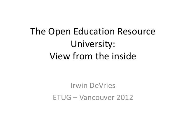 The Open Education Resource University: View from the inside Irwin DeVries ETUG – Vancouver 2012