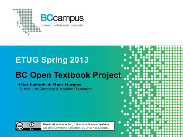 ETUG Spring 2013BC Open Textbook ProjectClint Lalonde & Mary BurgessCurriculum Services & Applied ResearchUnless otherwise...