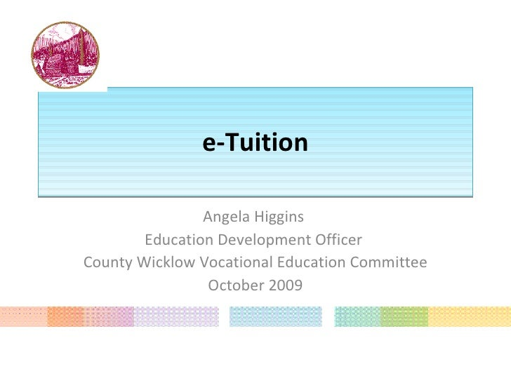 e-Tuition Angela Higgins  Education Development Officer  County Wicklow Vocational Education Committee October 2009