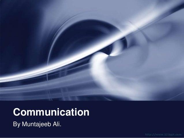 Communication By Muntajeeb Ali.