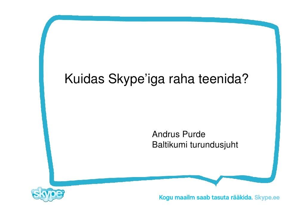 Kuidas Skype'iga raha teenida?                  Andrus Purde               Baltikumi turundusjuht