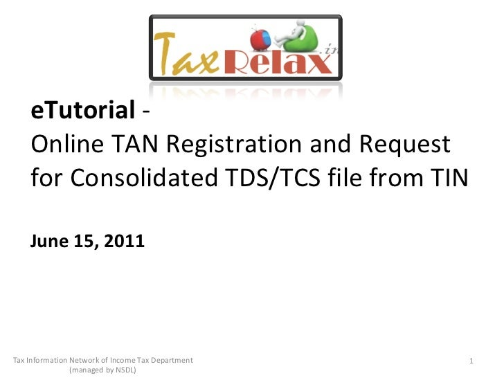 eTutorial  - Online TAN Registration and Request for Consolidated TDS/TCS file from TIN June 15, 2011 Tax Information Netw...