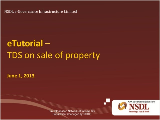 eTutorial – TDS on sale of property June 1, 2013 NSDL e-Governance Infrastructure Limited Tax Information Network of Incom...