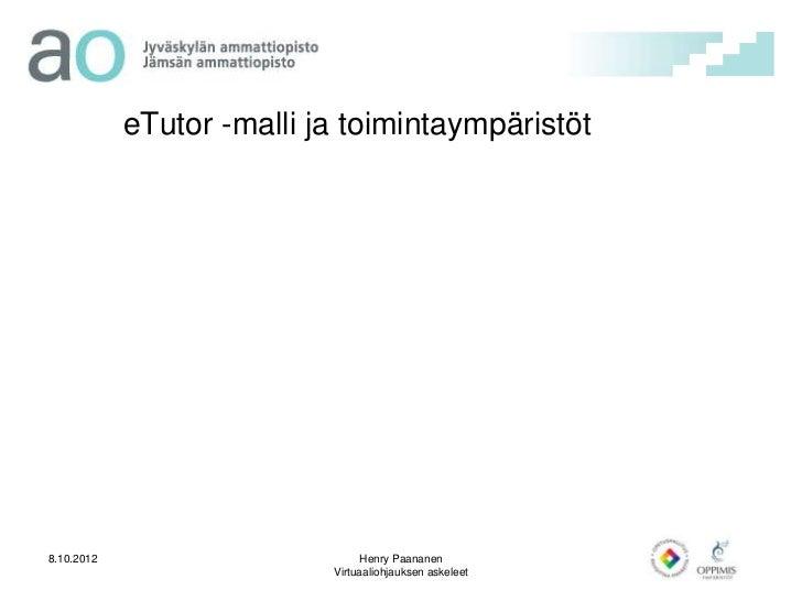 eTutor -malli ja toimintaympäristöt8.10.2012                        Henry Paananen                           Virtuaaliohja...